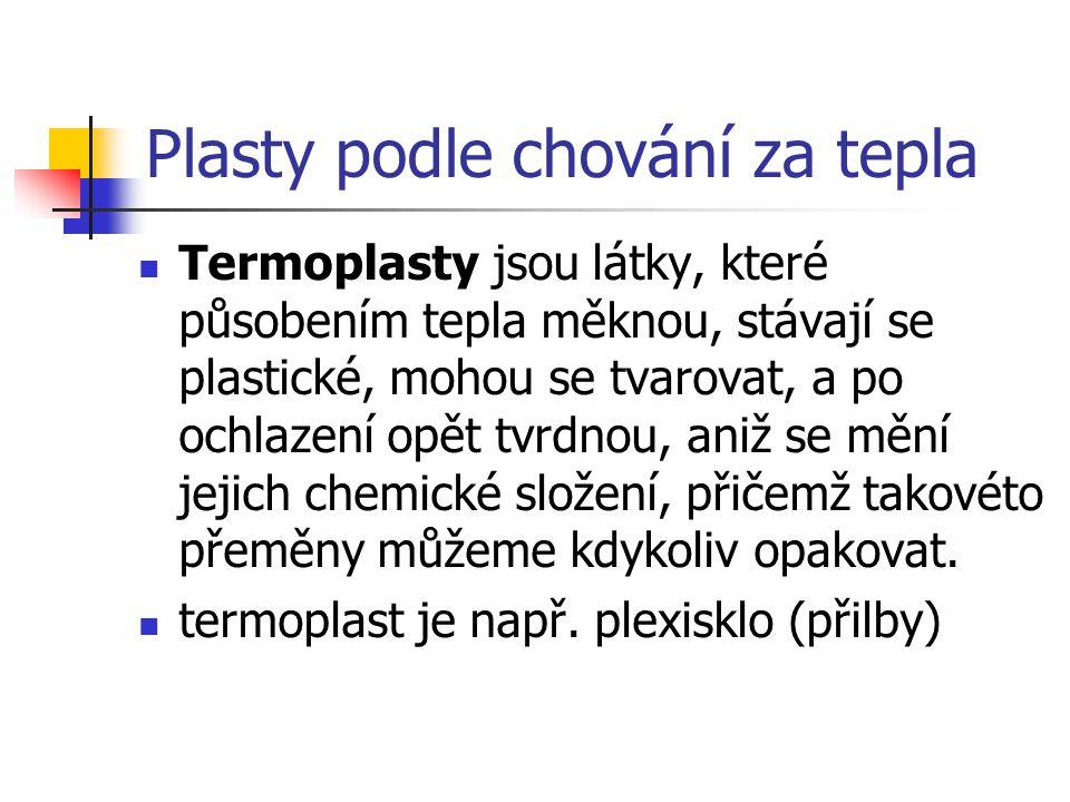 Plasty podle chování za tepla Termoplasty jsou látky, které působením tepla měknou, stávají se plastické, mohou se tvarovat, a po ochlazení opět tvrdn