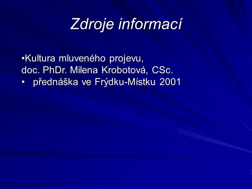 Zdroje informací Kultura mluveného projevu, doc. PhDr. Milena Krobotová, CSc.Kultura mluveného projevu, doc. PhDr. Milena Krobotová, CSc. přednáška ve