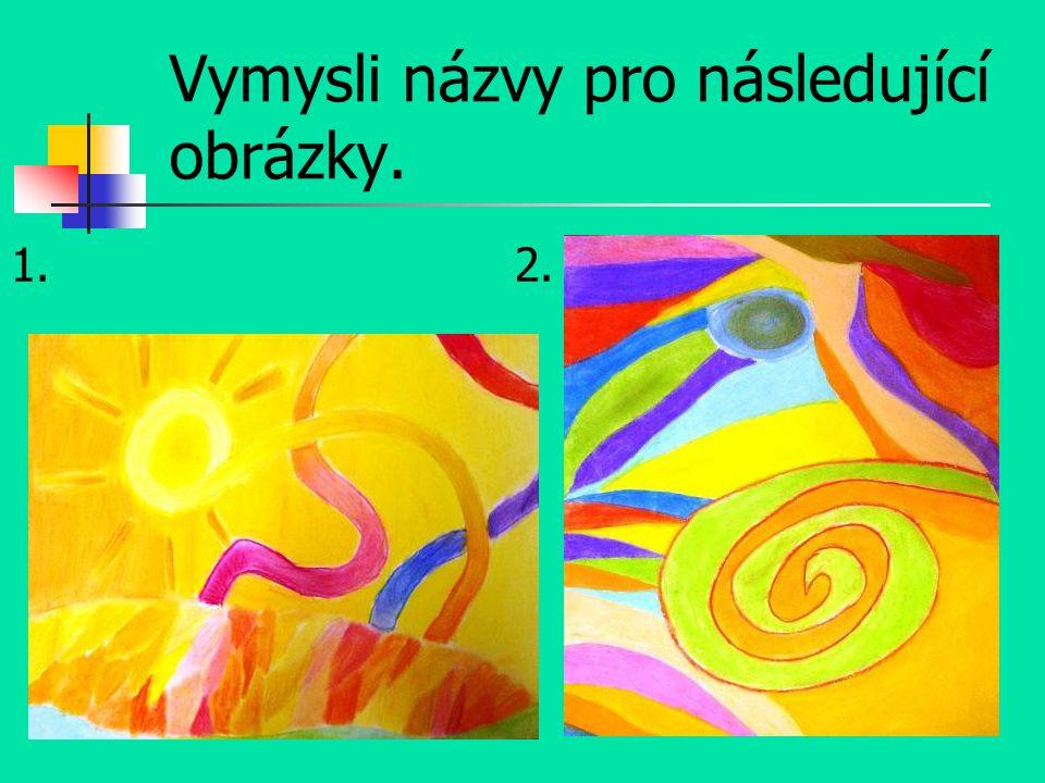 Vymysli názvy pro následující obrázky. 1. 2.