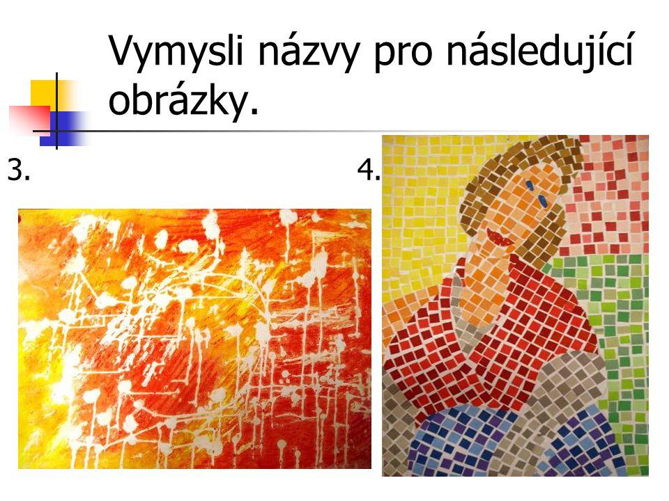 Vymysli názvy pro následující obrázky. 3. 4.