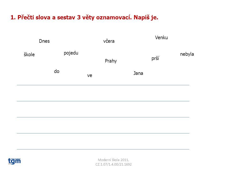 Moderní škola 2011, CZ.1.07/1.4.00/21.1692 2.Dokonči oznamovací věty a doplň správné znaménko.