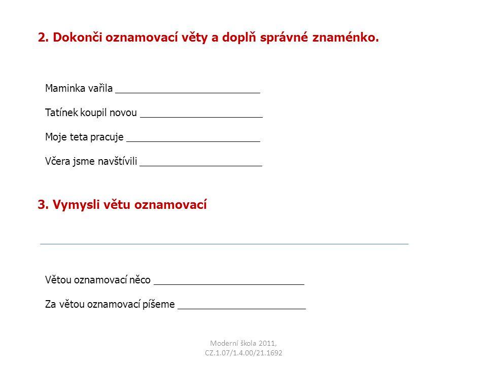 Moderní škola 2011, CZ.1.07/1.4.00/21.1692 2. Dokonči oznamovací věty a doplň správné znaménko.