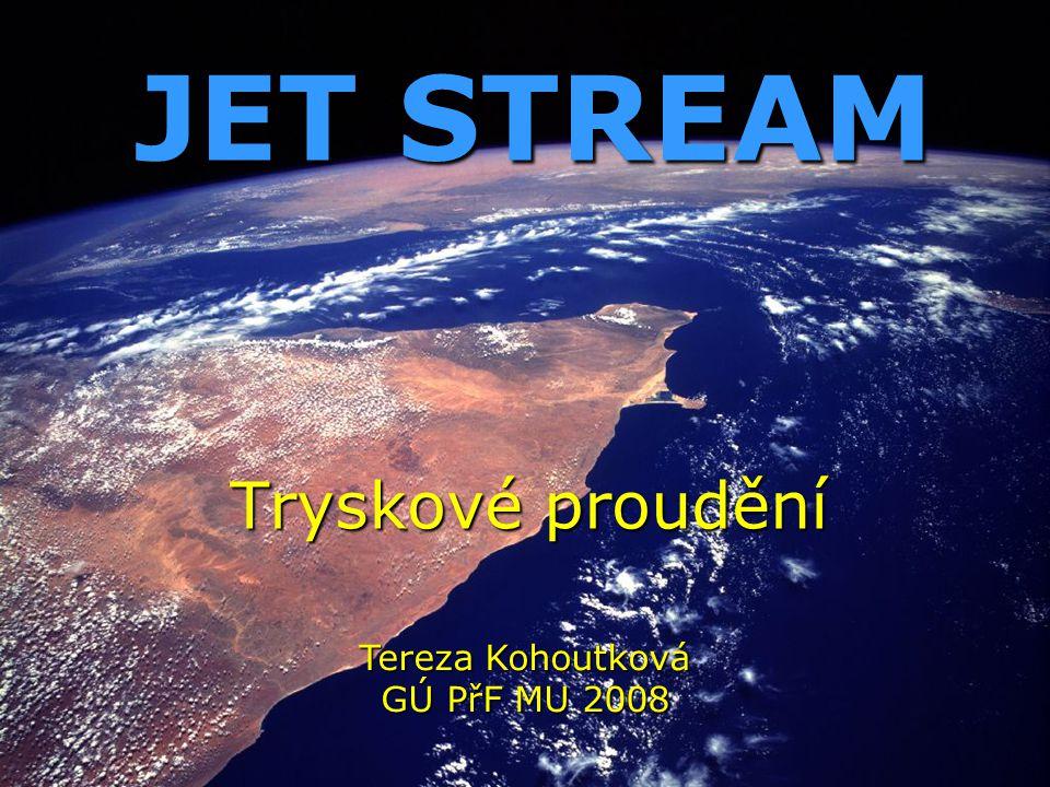 JET STREAM Tryskové proudění Tereza Kohoutková GÚ PřF MU 2008