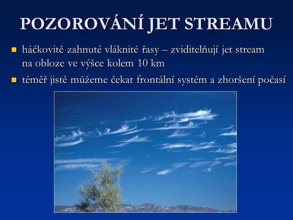 POZOROVÁNÍ JET STREAMU háčkovitě zahnuté vláknité řasy – zviditelňují jet stream na obloze ve výšce kolem 10 km háčkovitě zahnuté vláknité řasy – zvid