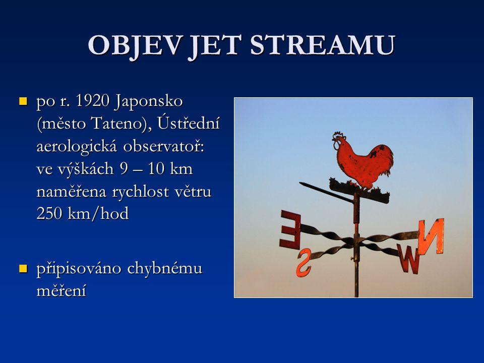 OBJEV JET STREAMU po r. 1920 Japonsko (město Tateno), Ústřední aerologická observatoř: ve výškách 9 – 10 km naměřena rychlost větru 250 km/hod po r. 1
