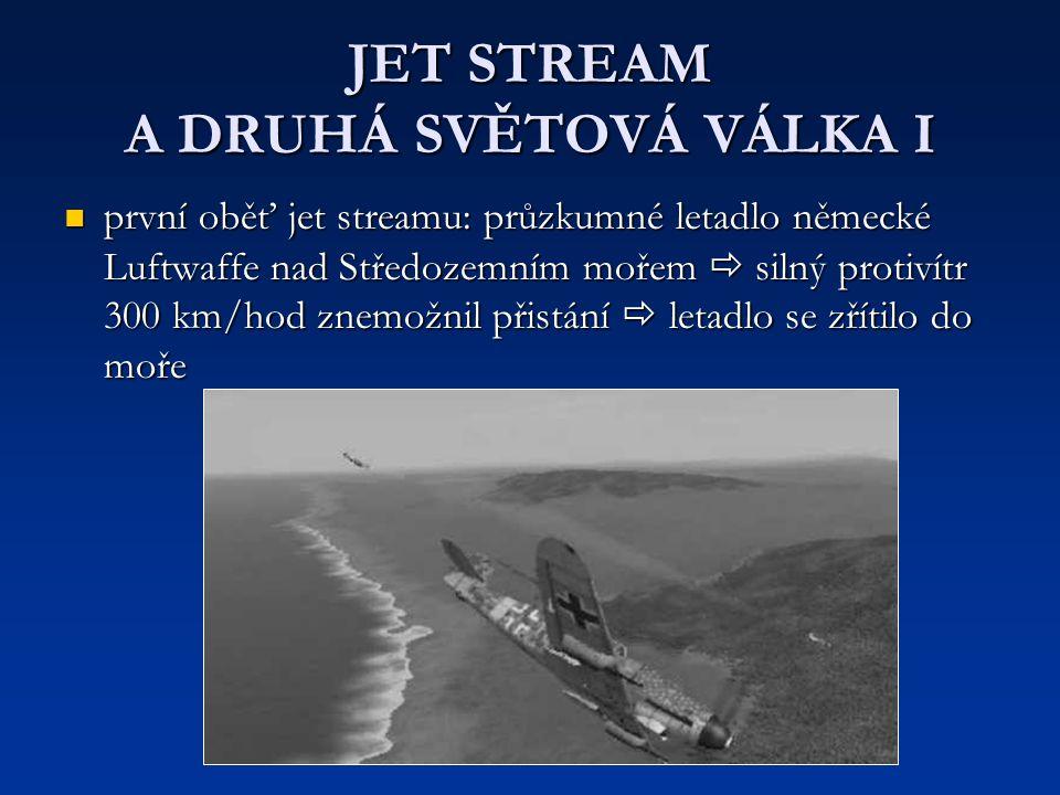 JET STREAM A DRUHÁ SVĚTOVÁ VÁLKA I první oběť jet streamu: průzkumné letadlo německé Luftwaffe nad Středozemním mořem  silný protivítr 300 km/hod zne