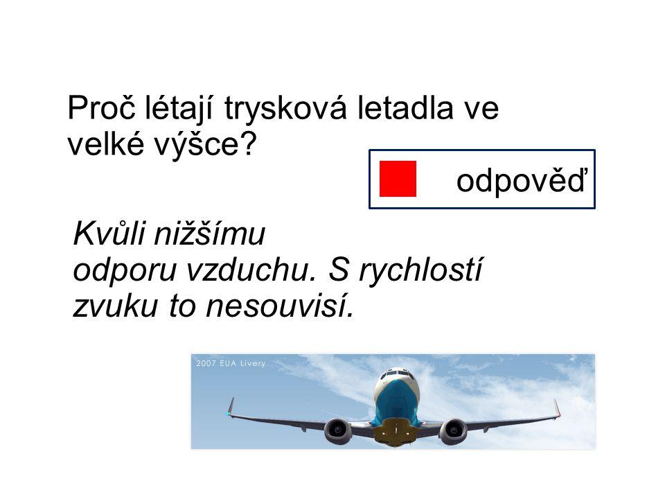 Proč létají trysková letadla ve velké výšce? odpověď Kvůli nižšímu odporu vzduchu. S rychlostí zvuku to nesouvisí.
