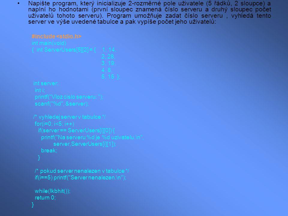 Napište program, který inicializuje 2-rozměrné pole uživatele (5 řádků, 2 sloupce) a naplní ho hodnotami (první sloupec znamená číslo serveru a druhý sloupec počet uživatelů tohoto serveru).
