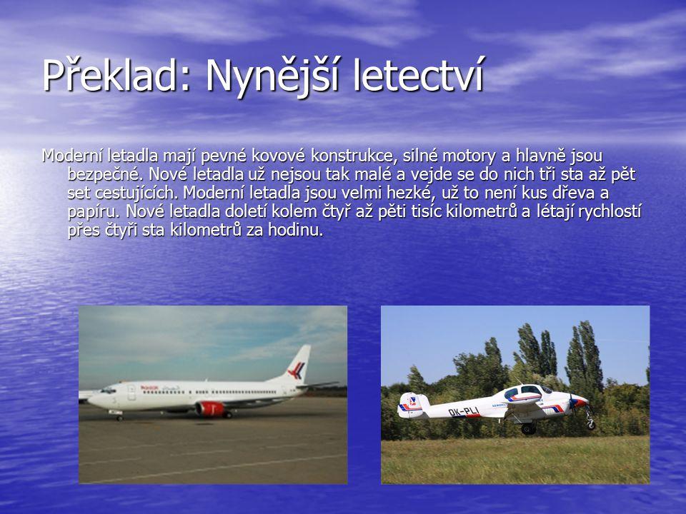 Překlad: Nynější letectví Moderní letadla mají pevné kovové konstrukce, silné motory a hlavně jsou bezpečné.