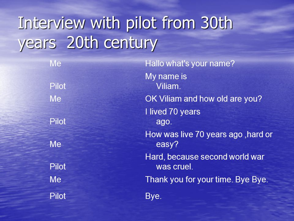 Interview with pilot from 30th years 20th century MeHallo what s your name.