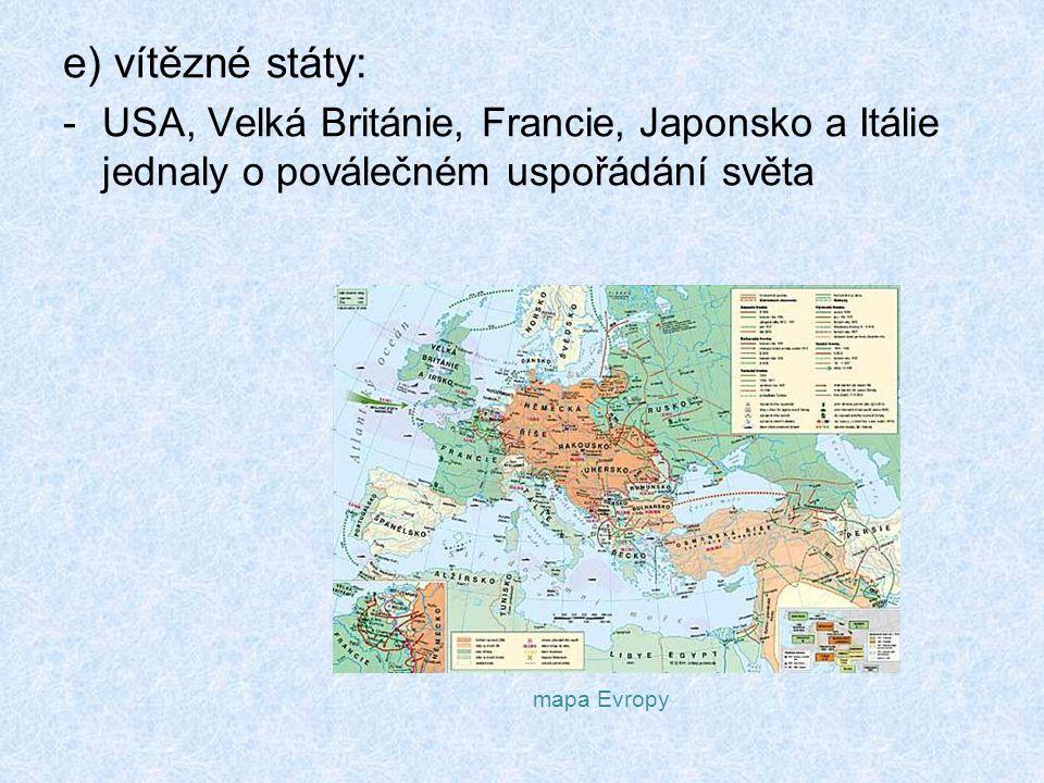 e) vítězné státy: -USA, Velká Británie, Francie, Japonsko a Itálie jednaly o poválečném uspořádání světa mapa Evropy