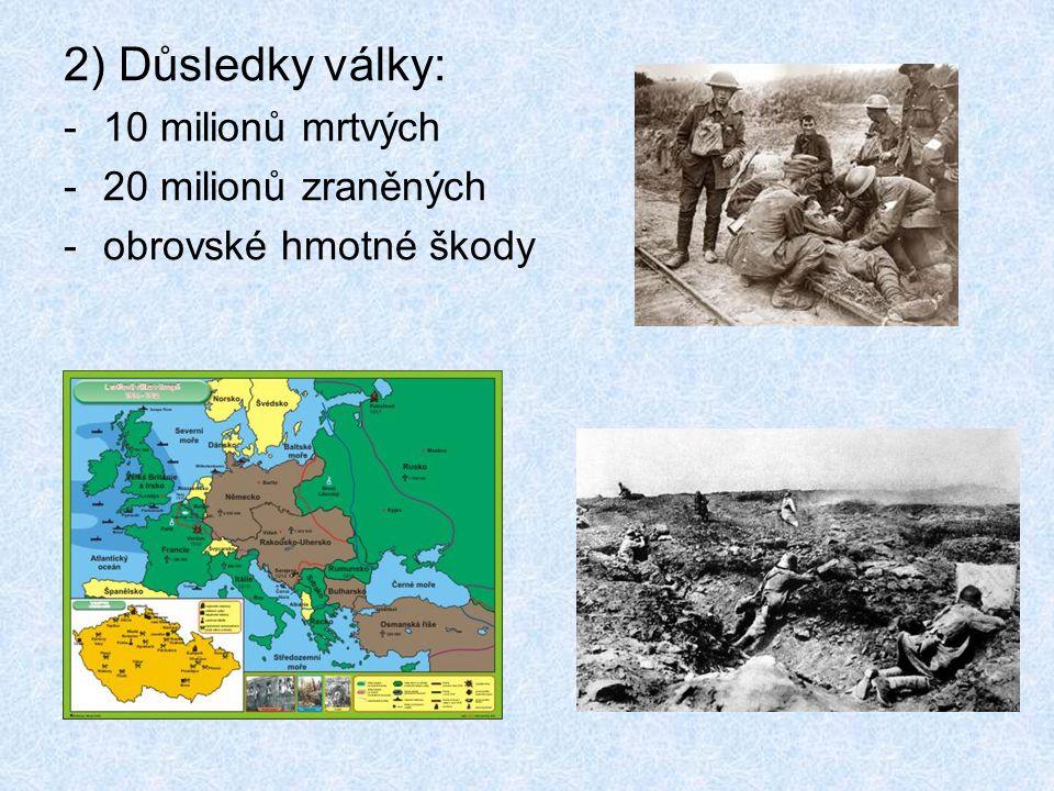 2) Důsledky války: -10 milionů mrtvých -20 milionů zraněných -obrovské hmotné škody