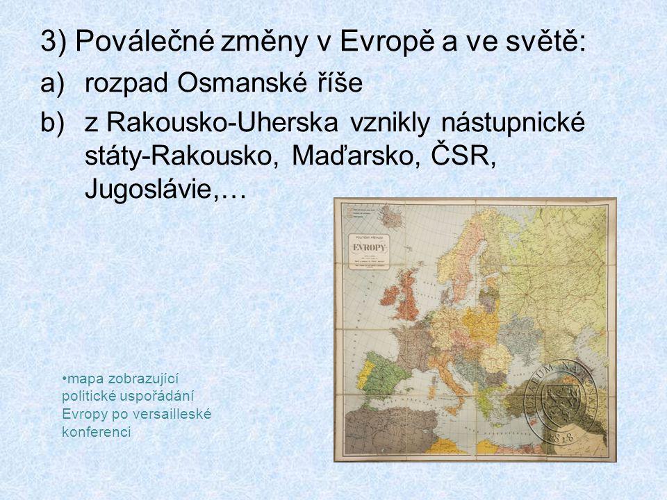 3) Poválečné změny v Evropě a ve světě: a)rozpad Osmanské říše b)z Rakousko-Uherska vznikly nástupnické státy-Rakousko, Maďarsko, ČSR, Jugoslávie,… mapa zobrazující politické uspořádání Evropy po versailleské konferenci