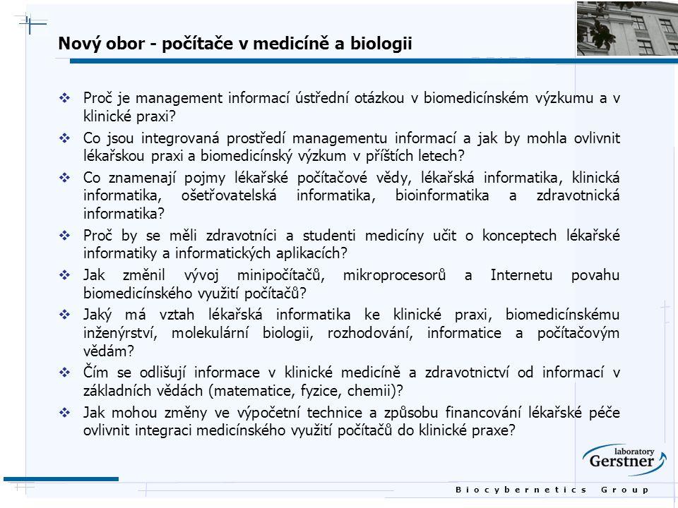 B i o c y b e r n e t i c s G r o u p Nový obor - počítače v medicíně a biologii  Proč je management informací ústřední otázkou v biomedicínském výzk