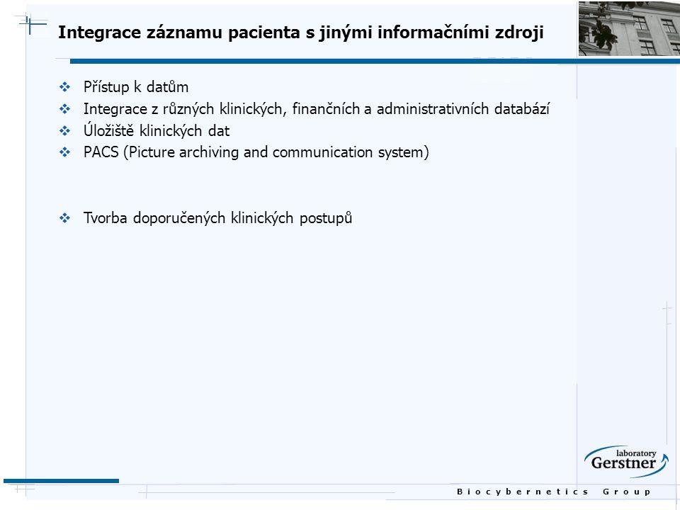 B i o c y b e r n e t i c s G r o u p Integrace záznamu pacienta s jinými informačními zdroji  Přístup k datům  Integrace z různých klinických, fina