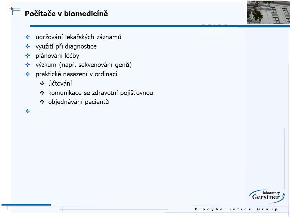 B i o c y b e r n e t i c s G r o u p Počítače v biomedicíně  udržování lékařských záznamů  využití při diagnostice  plánování léčby  výzkum (např