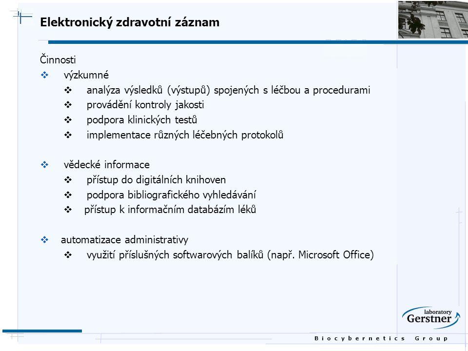 B i o c y b e r n e t i c s G r o u p Elektronický zdravotní záznam Činnosti  výzkumné  analýza výsledků (výstupů) spojených s léčbou a procedurami