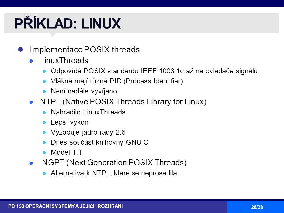 26/28 Implementace POSIX threads ●LinuxThreads ●Odpovídá POSIX standardu IEEE 1003.1c až na ovladače signálů. ●Vlákna mají různá PID (Process Identifi