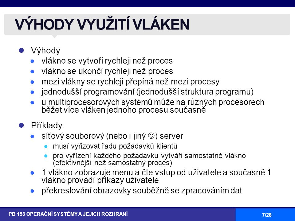 18/28 MODEL n:1 PB 153 OPERAČNÍ SYSTÉMY A JEJICH ROZHRANÍ k user thread kernel thread