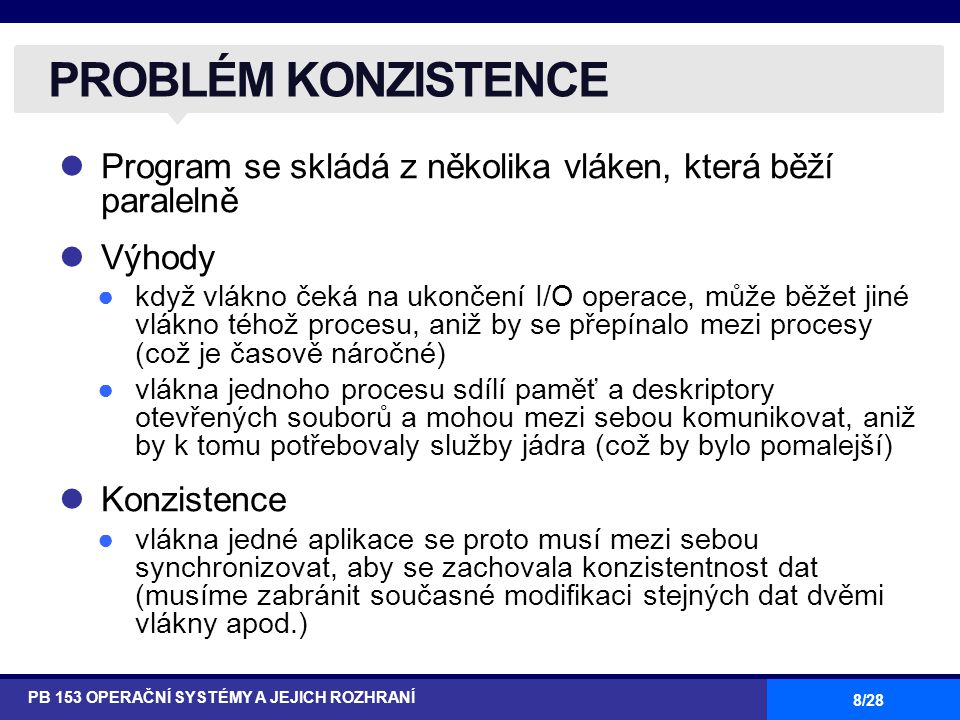8/28 Program se skládá z několika vláken, která běží paralelně Výhody ●když vlákno čeká na ukončení I/O operace, může běžet jiné vlákno téhož procesu,