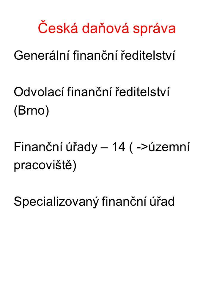 Česká daňová správa Generální finanční ředitelství Odvolací finanční ředitelství (Brno) Finanční úřady – 14 ( ->územní pracoviště) Specializovaný fina
