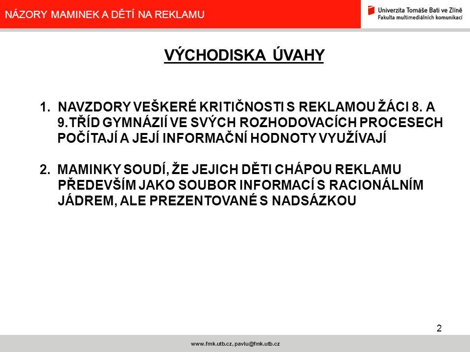 2 www.fmk.utb.cz, pavlu@fmk.utb.cz NÁZORY MAMINEK A DĚTÍ NA REKLAMU VÝCHODISKA ÚVAHY 1. NAVZDORY VEŠKERÉ KRITIČNOSTI S REKLAMOU ŽÁCI 8. A 9.TŘÍD GYMNÁ