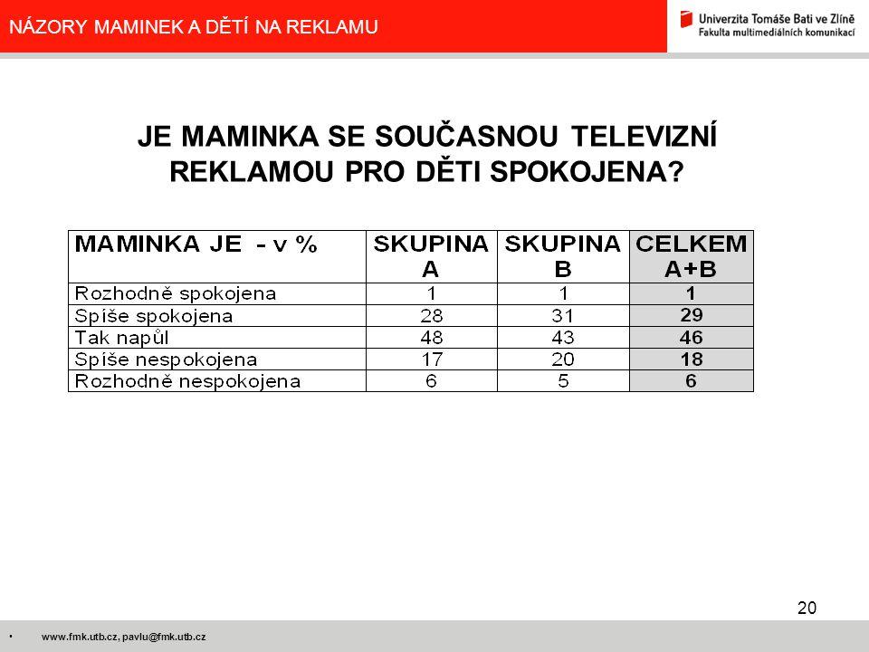 20 www.fmk.utb.cz, pavlu@fmk.utb.cz NÁZORY MAMINEK A DĚTÍ NA REKLAMU JE MAMINKA SE SOUČASNOU TELEVIZNÍ REKLAMOU PRO DĚTI SPOKOJENA?