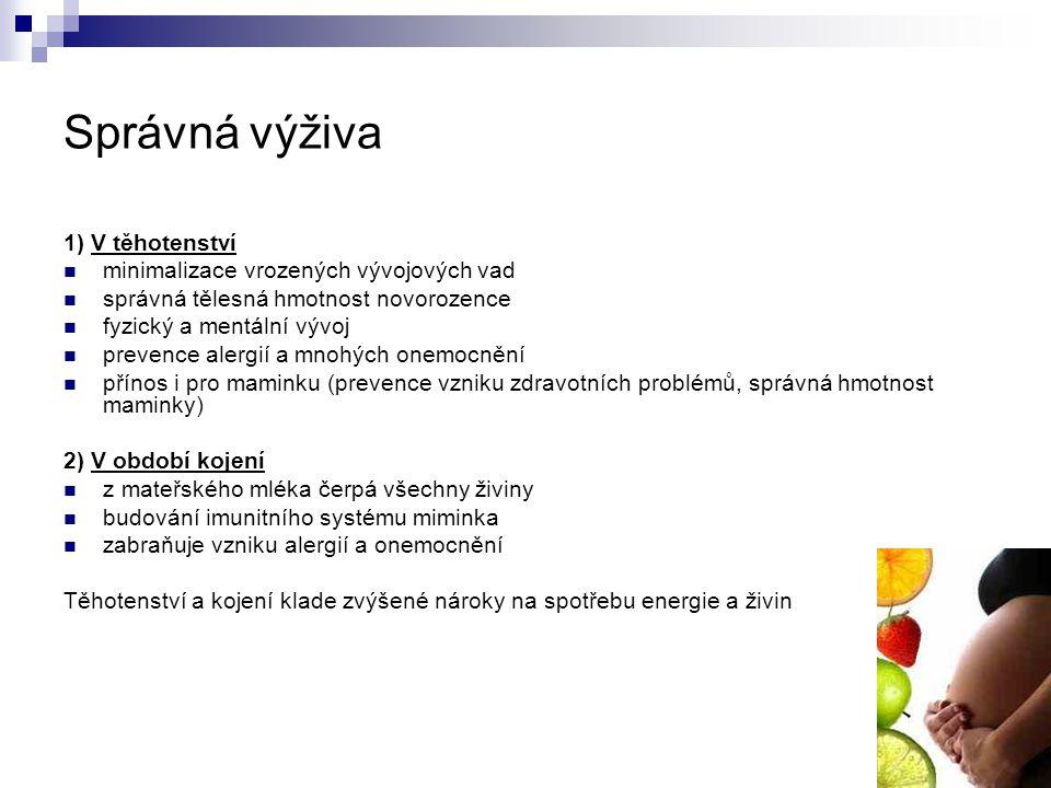 Minerální látky a Vitaminy dostatečný přísun Ca (1000-1500mg), Fe (15-20 mg), J (200-230 µg), Zn (podpora imunity, pro inkorporaci Fe do hemoglobinu, resorpce snížena při nadbytku fytátů, vlákniny, extrémních dávkách jiných stopových prvků kyseliny listové, Zdroje: obilniny, maso, vejce, sýry plody moře)(15 mg), Mg (předčasná děložní činnost, Zdroje: zelené části rostlin, obilniny, luštěniny, ořechy, Vysoké dávky Ca ↑ exkreci Mg) (400 mg).