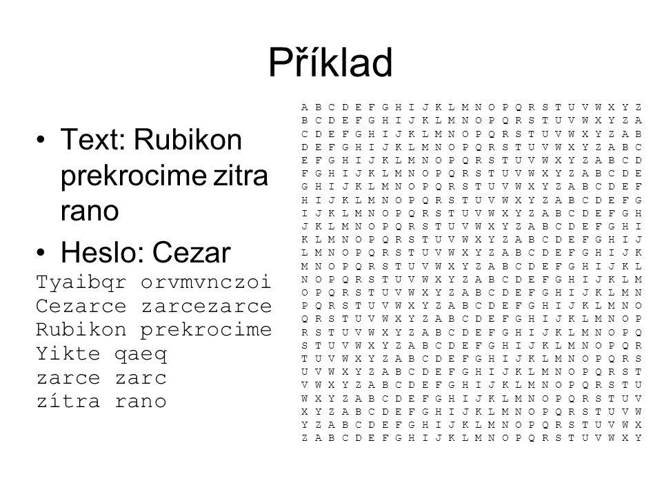 Příklad Text: Rubikon prekrocime zitra rano Heslo: Cezar Tyaibqr orvmvnczoi Cezarce zarcezarce Rubikon prekrocime Yikte qaeq zarce zarc zítra rano A B