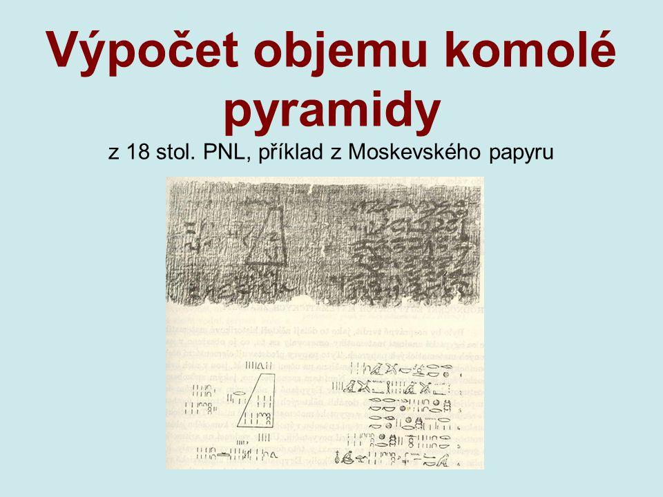 """Egypt  Papyrus – """"příručky"""" ve školách * Moskevský 544 x 8 cm, 25 úloh, asi 1890 př. * Rhindův (Ahmesův) 525 x 33 cm, 84 úloh, asi 1650 př.  vzděláv"""