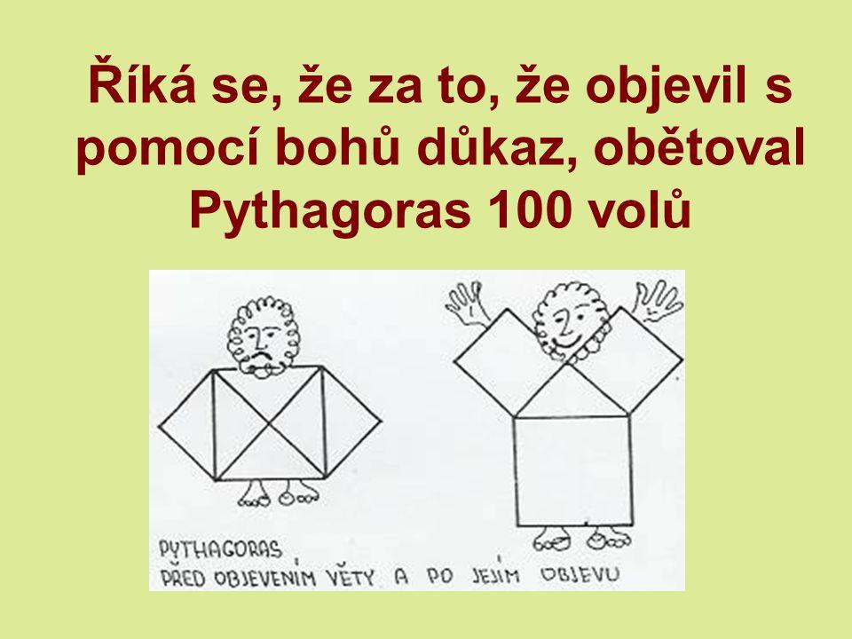 Pythagoras ze Samu (562?-480?př.) Pythagorova věta: Obsah čtverce nad přeponou pravoúhlého trojúhelníku se rovná součtu obsahů čtverců nad oběma odvěs