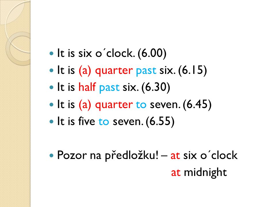 Užití - pm (12.01 – 23.59) - am (00.01 – 11.59) at 7pm = at 7 in the evening = v 19.00 at 7am = at 7 in the morning = v 7.00