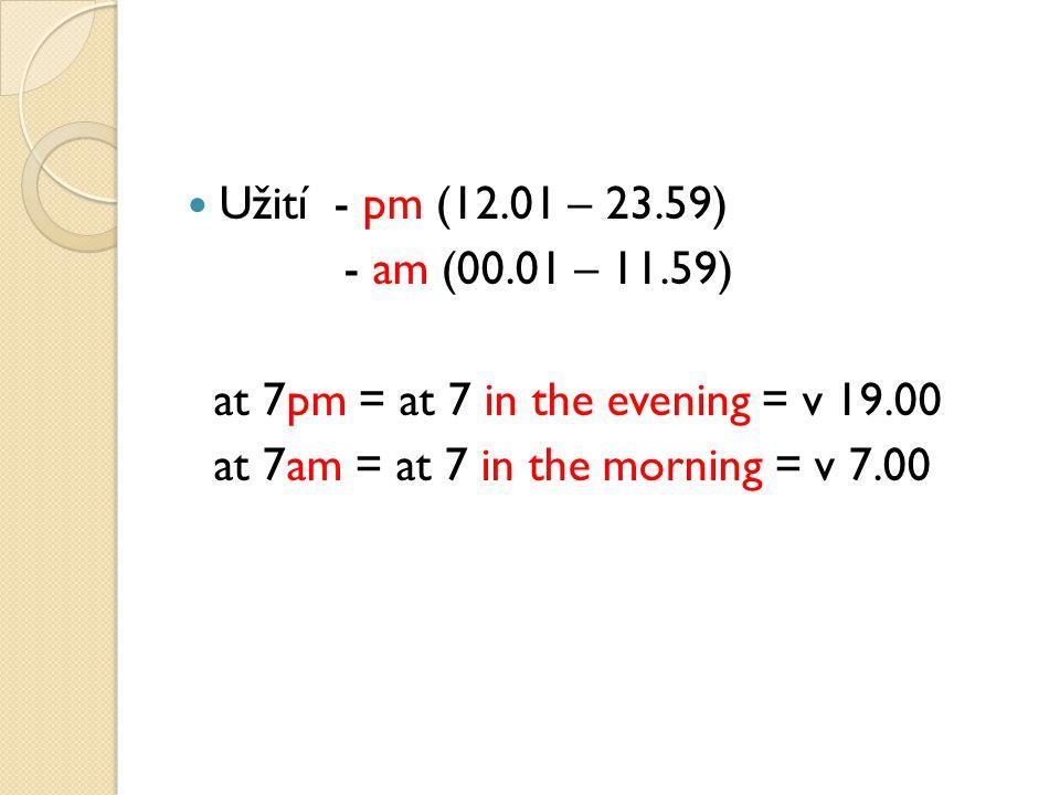 Days of the week week days ◦ Monday ◦ Tuesday ◦ Wednesday ◦ Thursday ◦ Friday weekend ◦ Saturday ◦ Sunday Pozor na předložku.