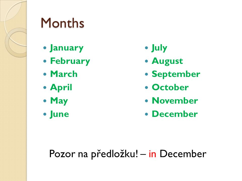 Months January February March April May June July August September October November December Pozor na předložku! – in December