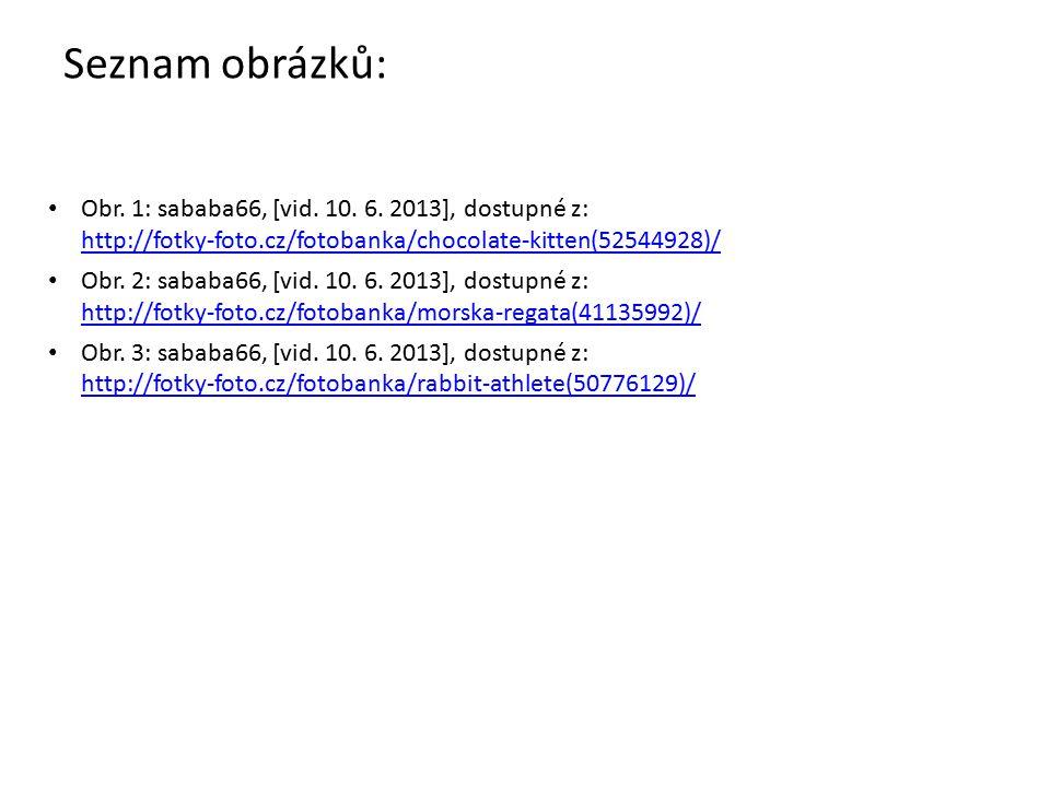Seznam obrázků: Obr. 1: sababa66, [vid. 10. 6. 2013], dostupné z: http://fotky-foto.cz/fotobanka/chocolate-kitten(52544928)/ http://fotky-foto.cz/foto