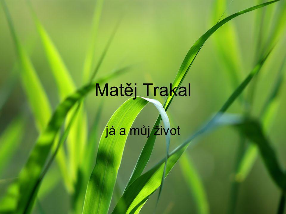 Matěj Trakal já a můj život