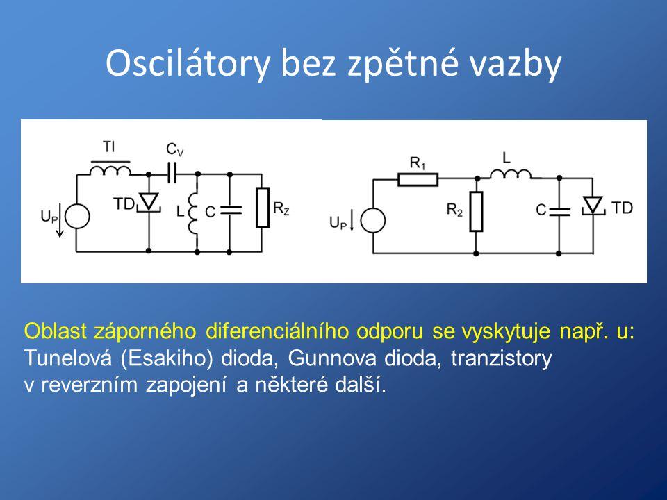 Oscilátory bez zpětné vazby Oblast záporného diferenciálního odporu se vyskytuje např. u: Tunelová (Esakiho) dioda, Gunnova dioda, tranzistory v rever