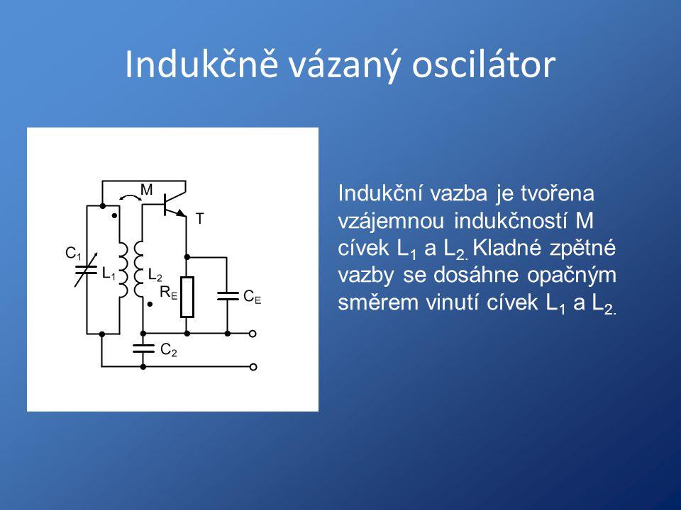 Indukčně vázaný oscilátor Indukční vazba je tvořena vzájemnou indukčností M cívek L 1 a L 2. Kladné zpětné vazby se dosáhne opačným směrem vinutí cíve