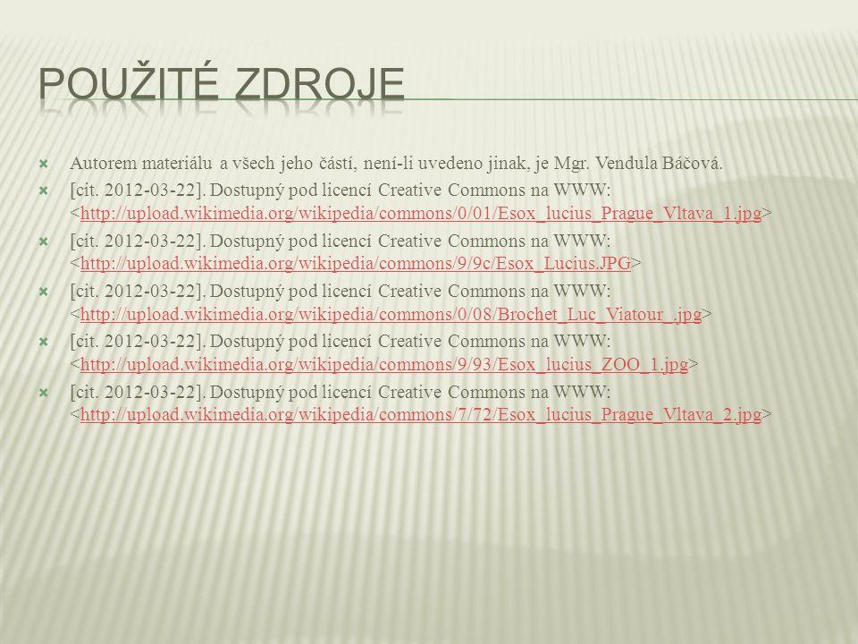  Autorem materiálu a všech jeho částí, není-li uvedeno jinak, je Mgr. Vendula Báčová.  [cit. 2012-03-22]. Dostupný pod licencí Creative Commons na W