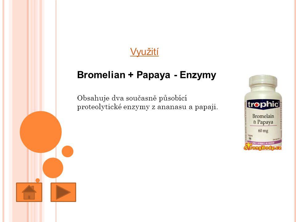 Využití Bromelian + Papaya - Enzymy Obsahuje dva současně působící proteolytické enzymy z ananasu a papaji.