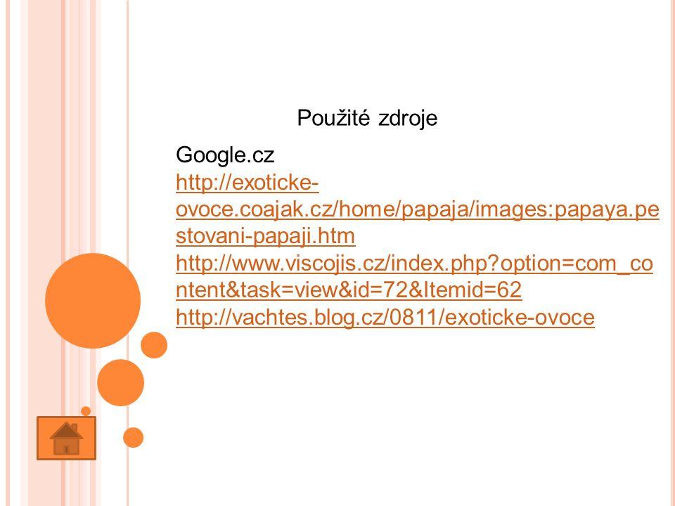 Použité zdroje Google.cz http://exoticke- ovoce.coajak.cz/home/papaja/images:papaya.pe stovani-papaji.htm http://www.viscojis.cz/index.php option=com_co ntent&task=view&id=72&Itemid=62 http://vachtes.blog.cz/0811/exoticke-ovoce