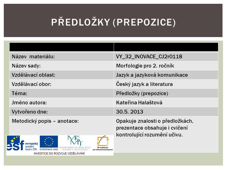 Název materiálu:VY_32_INOVACE_CJ2r0118 Název sady:Morfologie pro 2. ročník Vzdělávací oblast:Jazyk a jazyková komunikace Vzdělávací obor:Český jazyk a