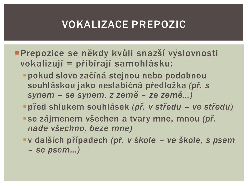  Prepozice se někdy kvůli snazší výslovnosti vokalizují = přibírají samohlásku:  pokud slovo začíná stejnou nebo podobnou souhláskou jako neslabičná předložka (př.