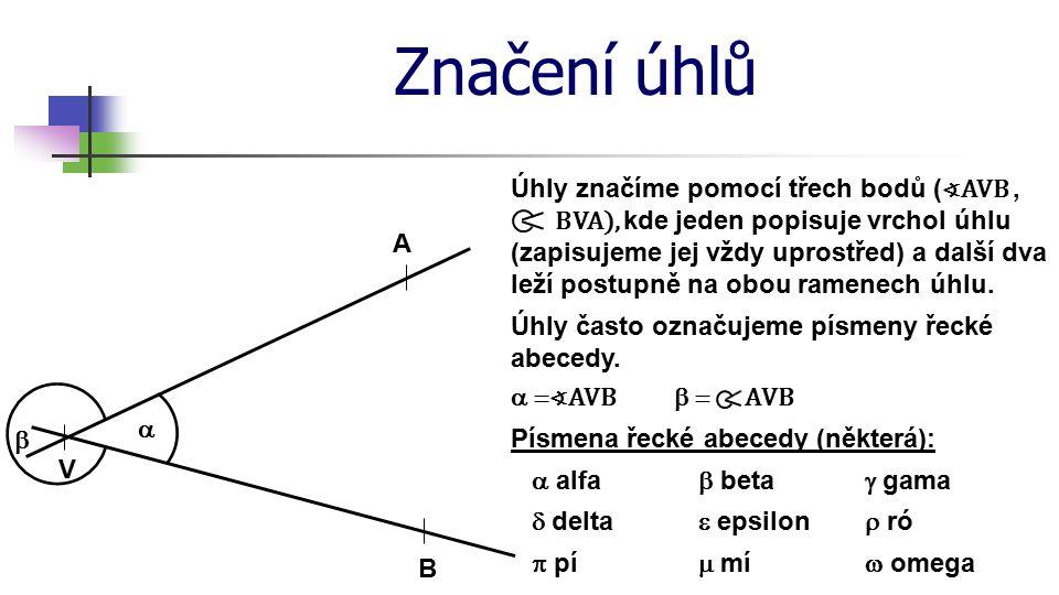 Značení úhlů Úhly značíme pomocí třech bodů ( ∢AVB, BVA), kde jeden popisuje vrchol úhlu (zapisujeme jej vždy uprostřed) a další dva leží postupně na