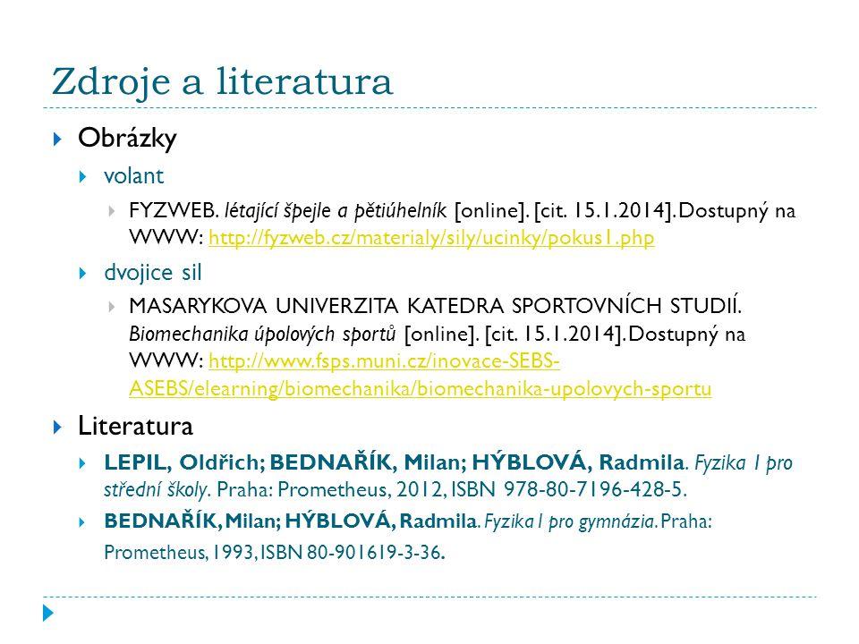 Zdroje a literatura  Obrázky  volant  FYZWEB. létající špejle a pětiúhelník [online]. [cit. 15.1.2014]. Dostupný na WWW: http://fyzweb.cz/materialy