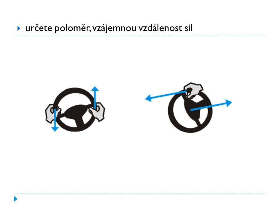 účinek dvojice sil vyjadřuje moment dvojice sil D  v případě otáčení volantu rukama  velikost momentu dvojice sil je rovna součinu velikosti jedné síly a ramene dvojice sil