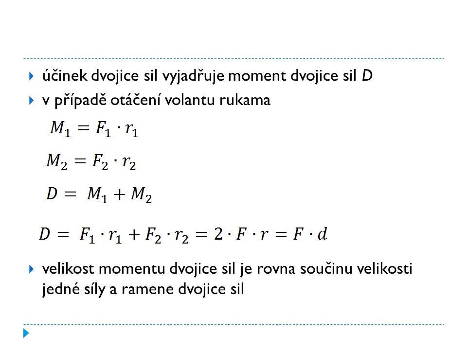  účinek dvojice sil vyjadřuje moment dvojice sil D  v případě otáčení volantu rukama  velikost momentu dvojice sil je rovna součinu velikosti jedné
