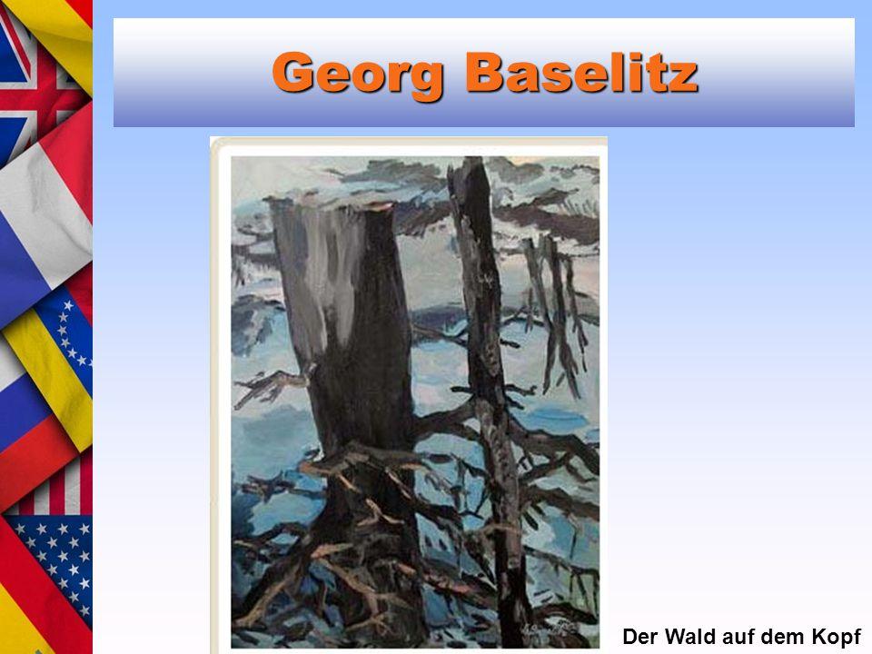 Georg Baselitz Der Wald auf dem Kopf