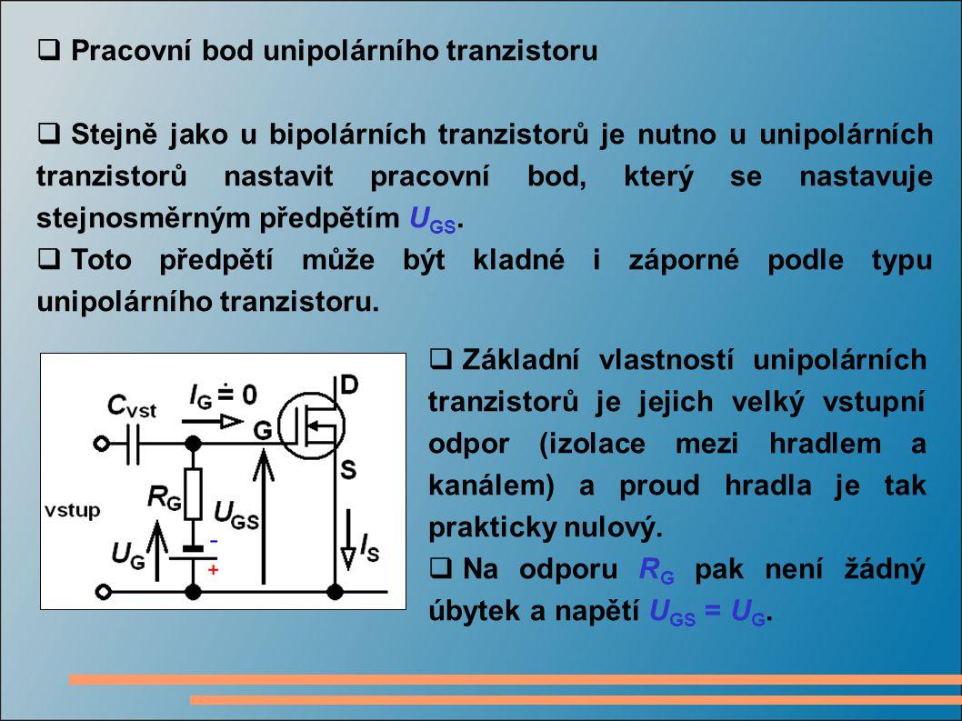  Pracovní bod unipolárního tranzistoru  Stejně jako u bipolárních tranzistorů je nutno u unipolárních tranzistorů nastavit pracovní bod, který se na