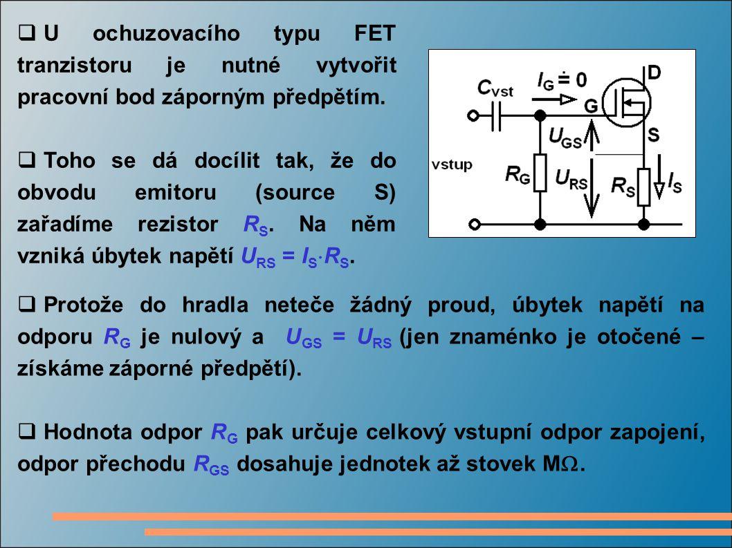  U ochuzovacího typu FET tranzistoru je nutné vytvořit pracovní bod záporným předpětím.  Toho se dá docílit tak, že do obvodu emitoru (source S) zař